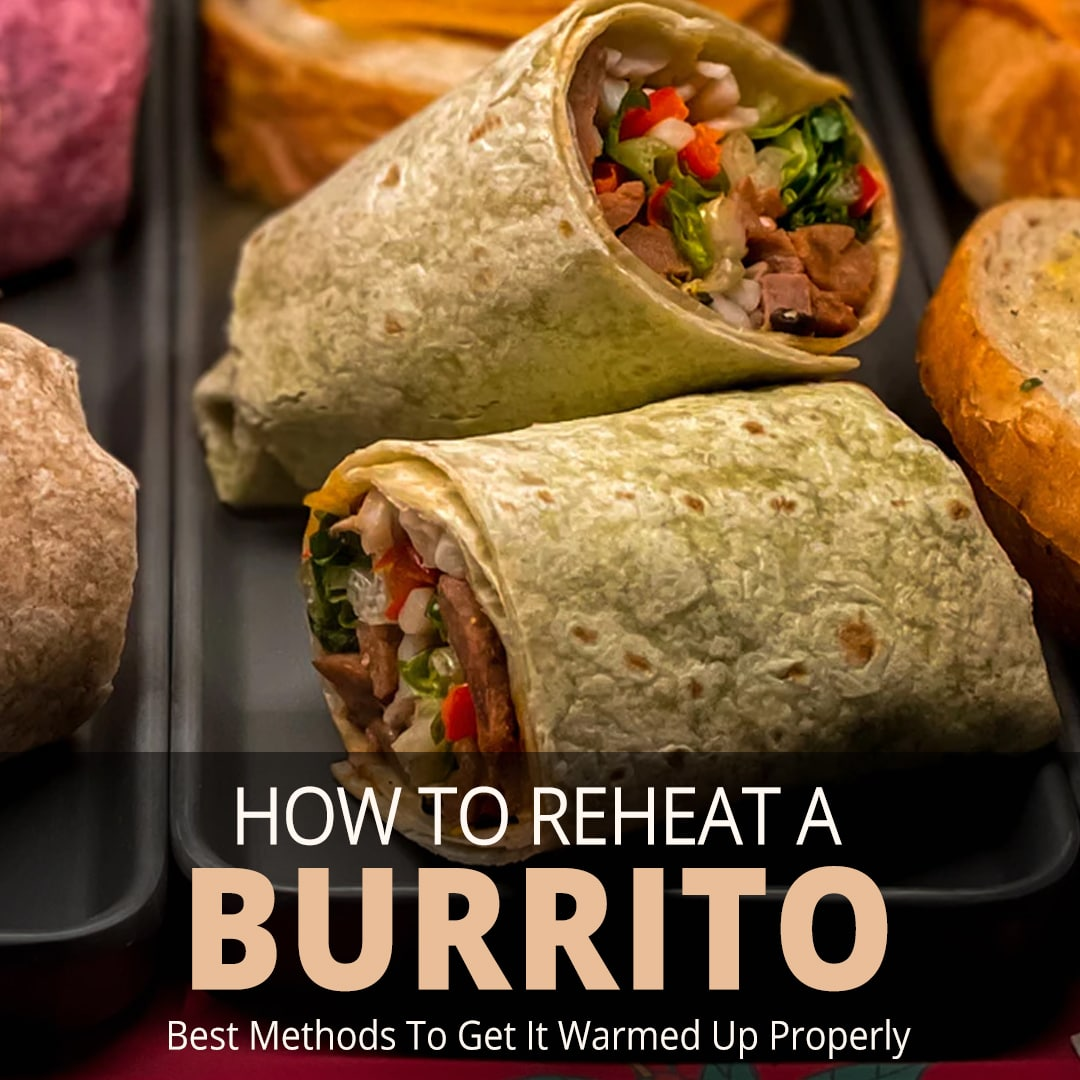 How to Reheat a Burrito (3 Best Methods to Use)