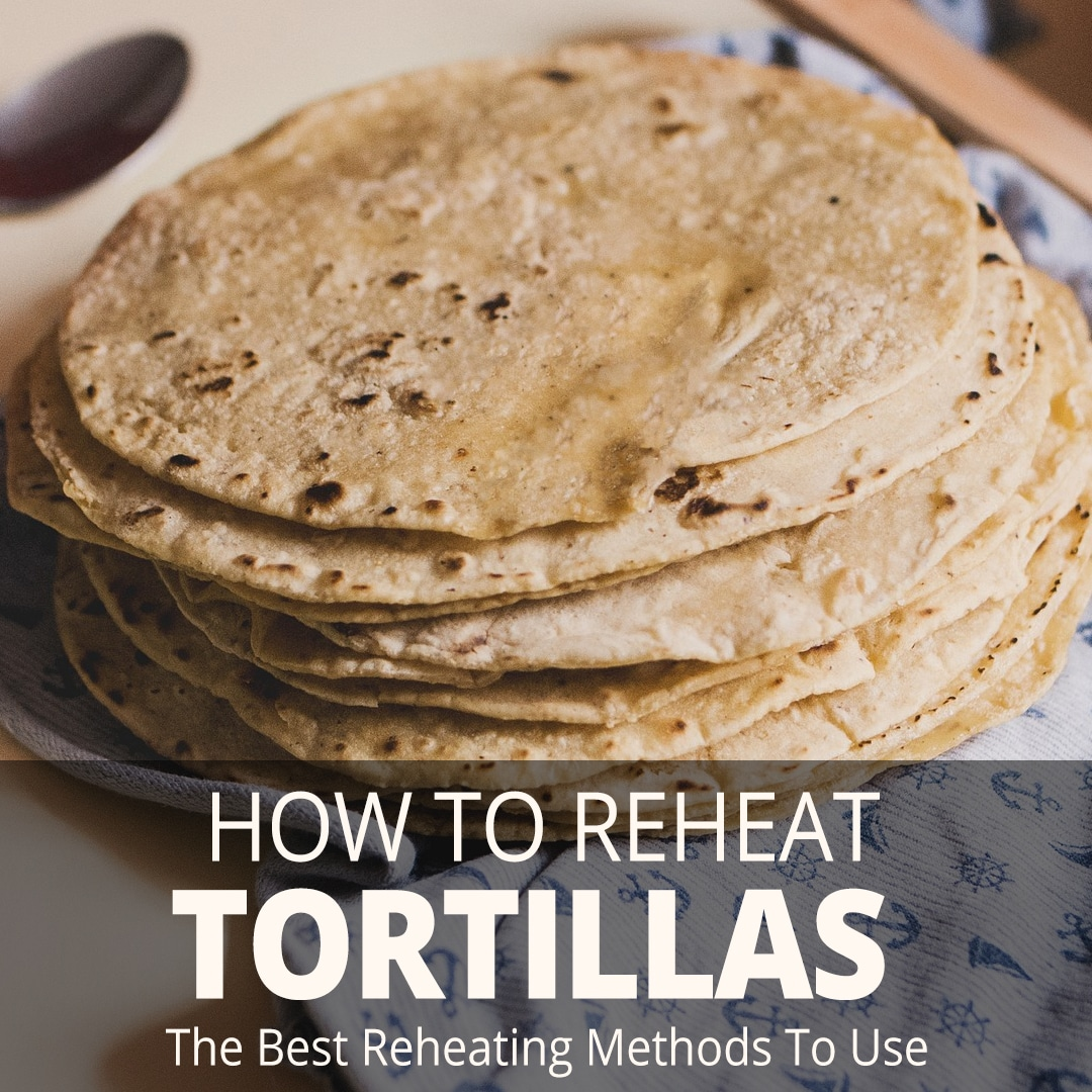 How to Reheat Tortillas (Best Methods to Use)