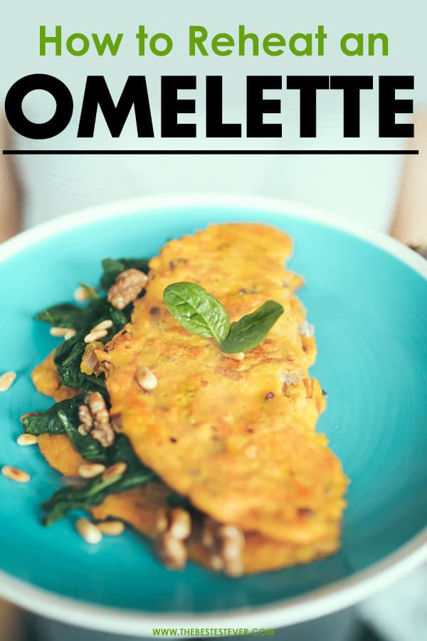 How to Reheat an Omelette: A Step-by-Step Guide