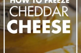 Can You Freeze Cheddar Cheese?