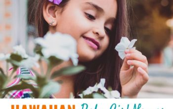 20+ Hawaiian Baby Girl Names That Are Simply Beautiful & Different