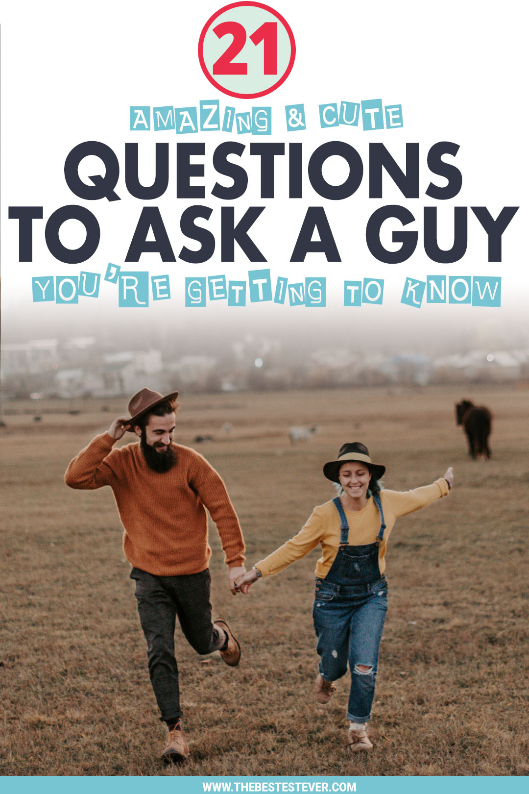 21 Questions to Ask a Guy to Get to Know Him Better (Dont