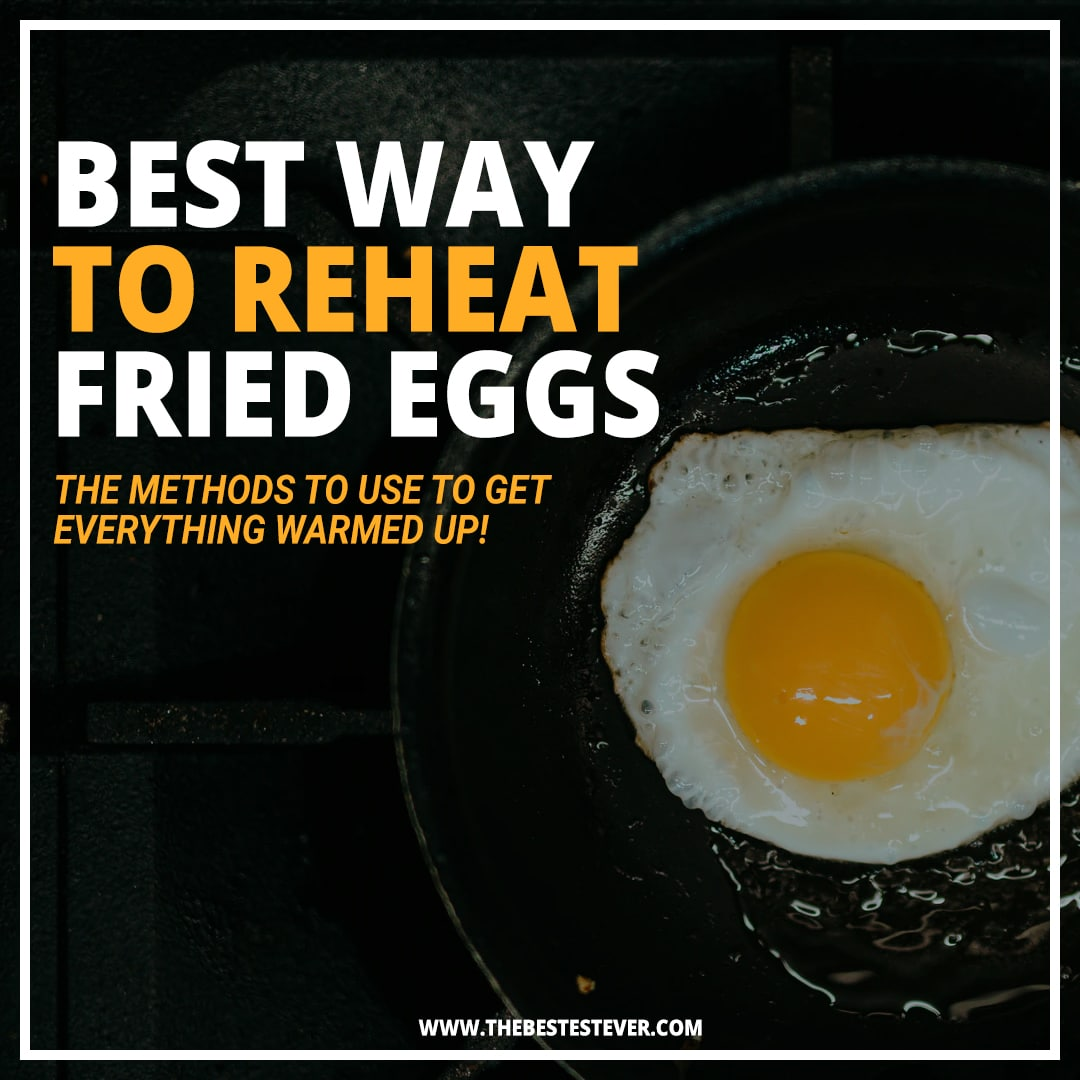 Guide Showcasing the 2 Best Ways to Reheat Fried Eggs