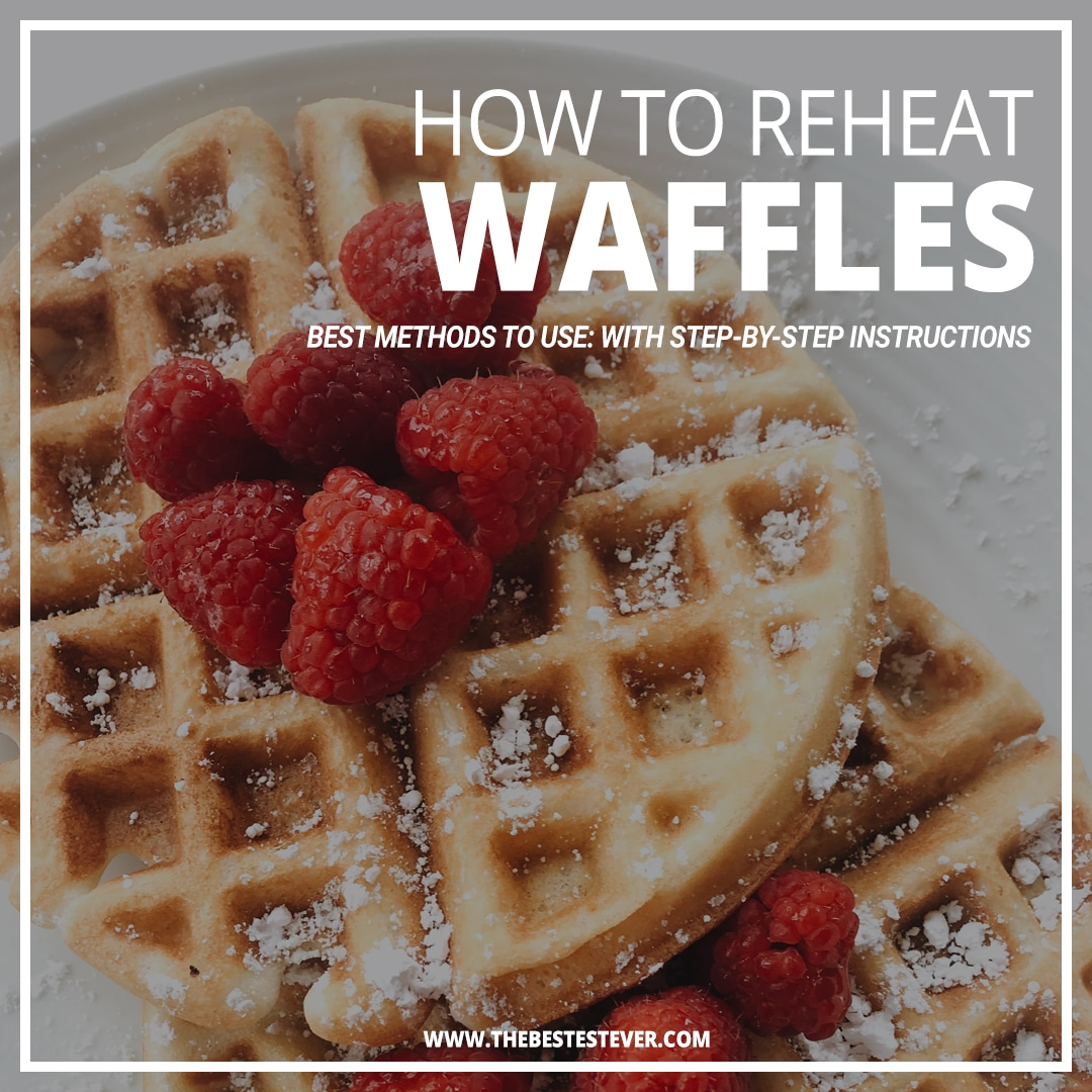 Best Way to Reheat Waffles (4 Methods to Use)