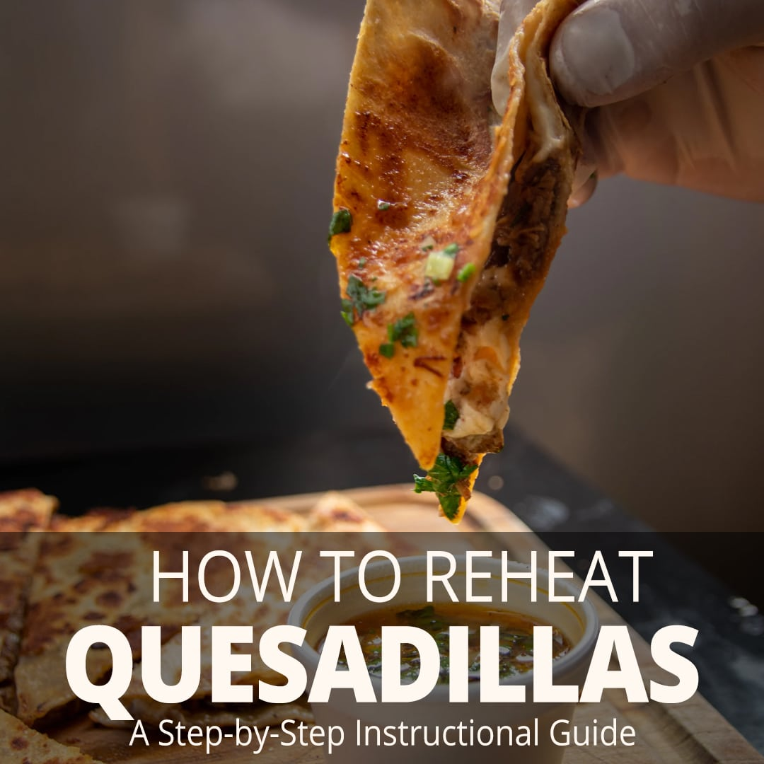 How to Reheat Quesadillas (Best Options to Use)
