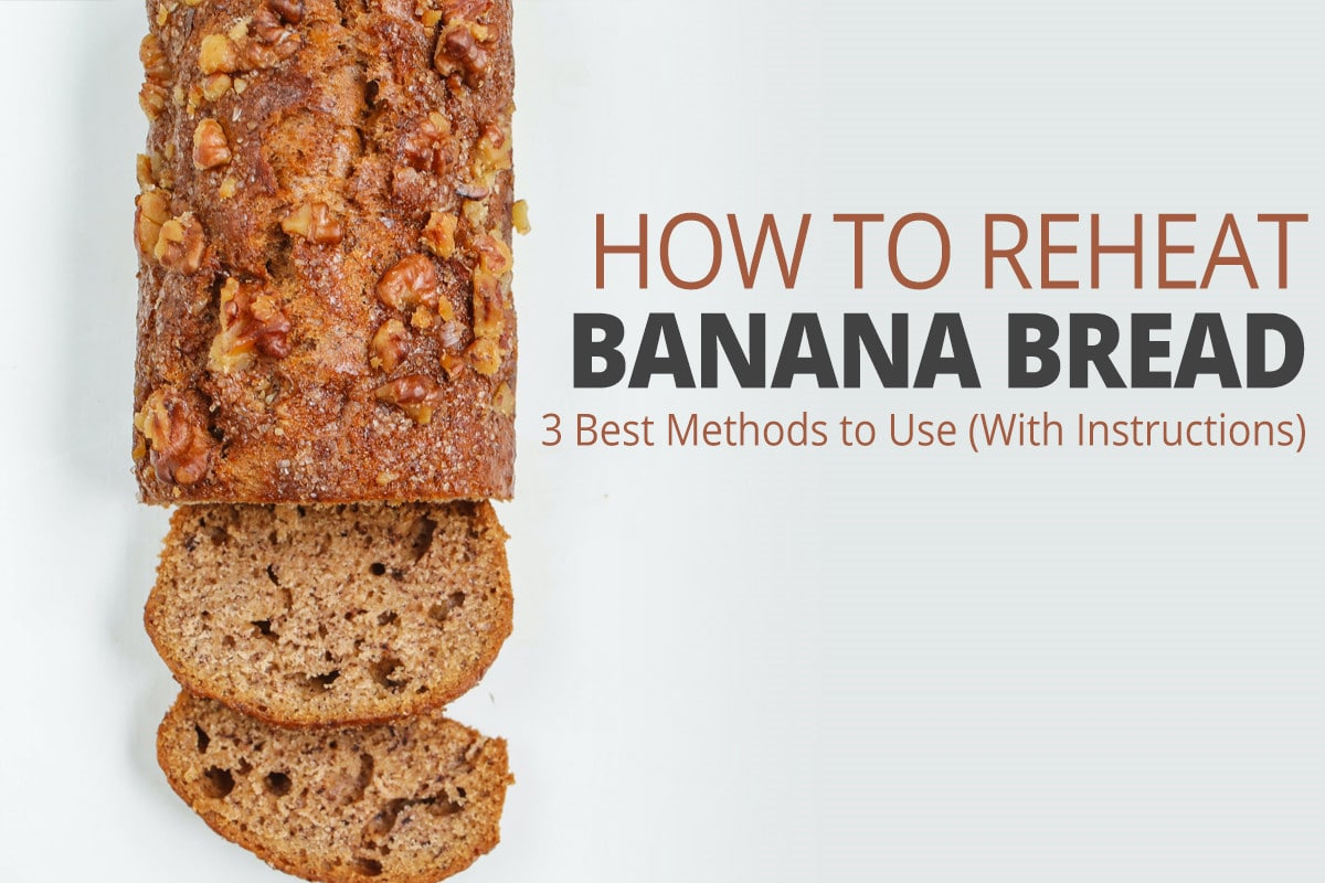 How to Reheat Banana Bread - 3 Best Methods to Use