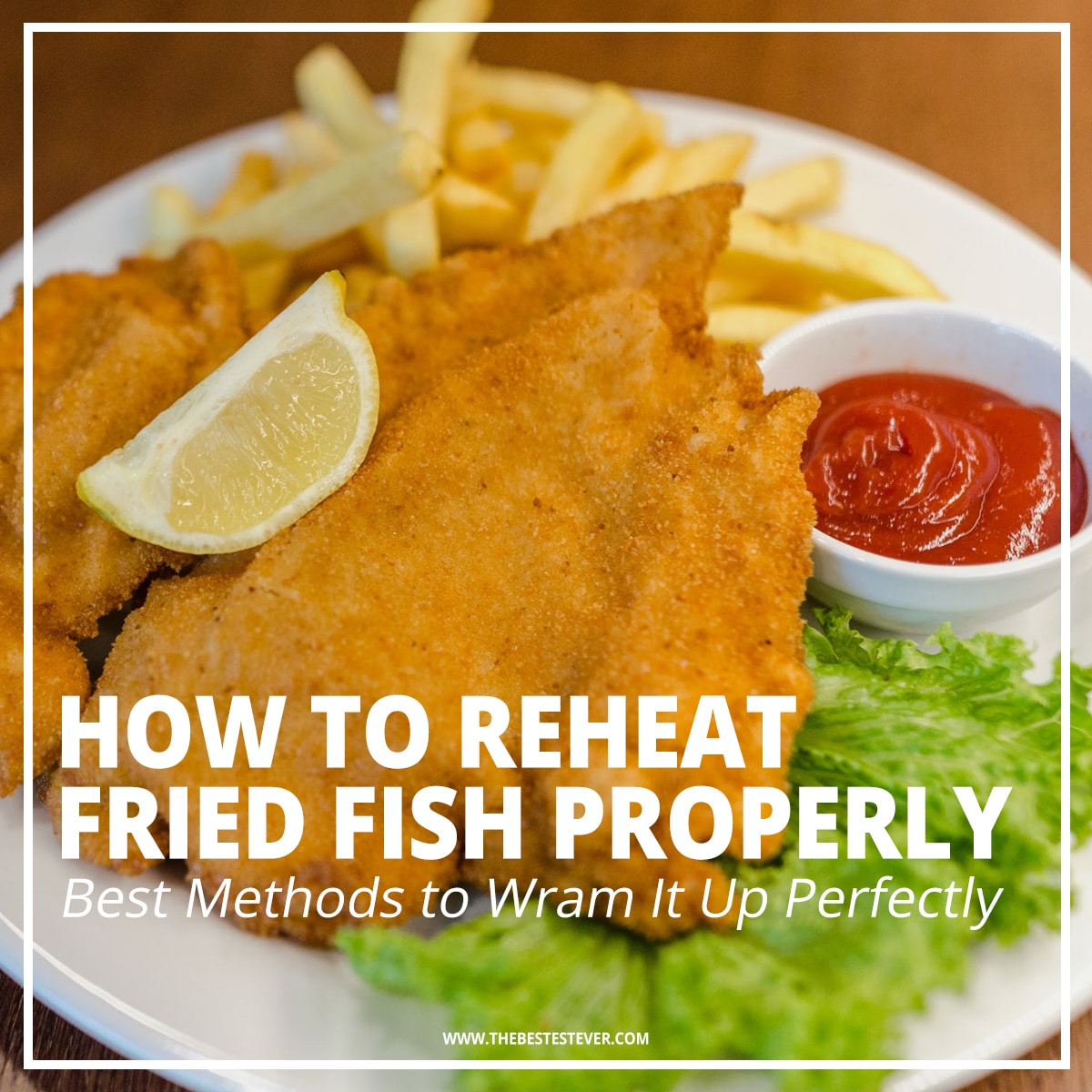 How to Reheat Fried Fish: 4 Best Methods to Use