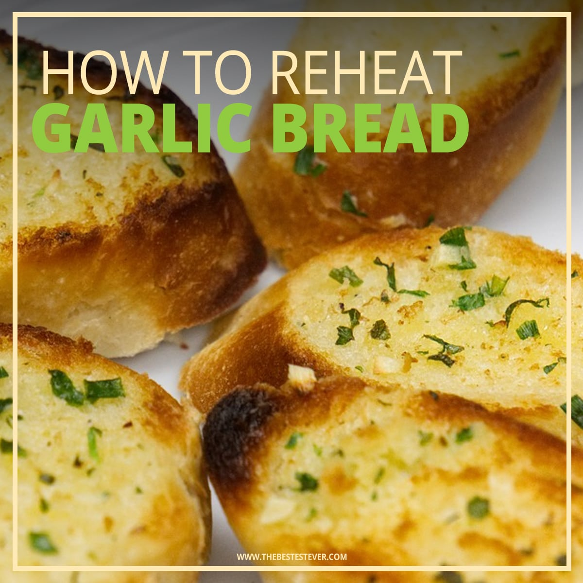 How to Reheat Garlic Bread: Best Methods to Use