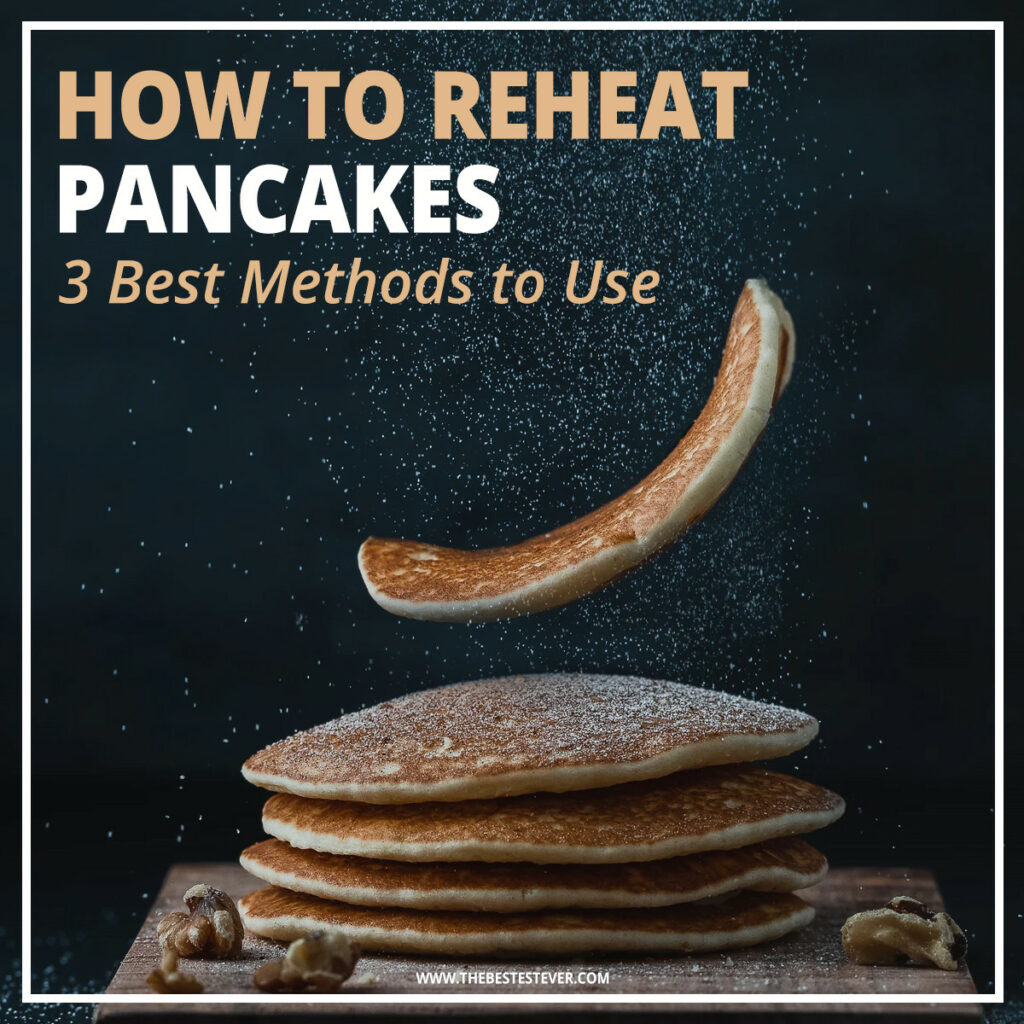 How to Reheat Pancakes - 3 Best Methods to Use